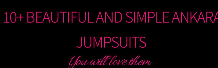 10+ BEAUTIFUL AND SIMPLE  ANKARA JUMPSUITS 3