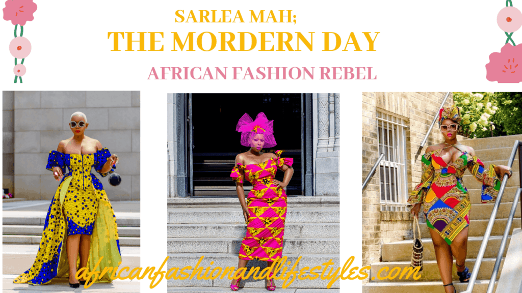SARLEA MAH; THE MORDERN AFRICAN FASHION REBEL